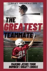 The Greatest Teammate: Making Jesus Your Number 1 Draft Choice (Successful Christian Athletes Collection) Kindle Edition
