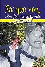 Na' Que Ver...En Fin, Así Es La Vida (Spanish Edition)