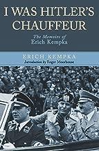 I Was Hitler's Chauffeur: The Memoir of Erich Kempka