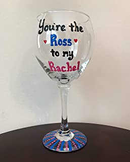 You're the Ross to my Rachel Wine Glass