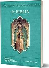 La Biblia Católica: Edición letra grande. Rústica, azul, con Virgen de Guadalupe en cubierta / Catholic Bible. Paperback, blue, with Virgen on the cover (Spanish Edition)