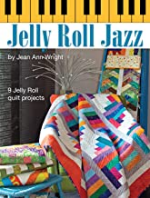 Jelly Roll Jazz: 9 Jelly Roll Quilt Projects (Landauer) Complete How-To, Illustrations, Patterns, Templates, and Full-Color Assembly Diagrams for 9 Beautiful Quilts Made with Quick & Easy Pre-Cuts