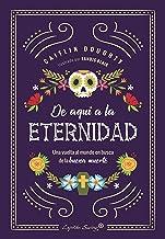 De aquí a la eternidad: Una vuelta al mundo en busca de la buena muerte (Ensayo) (Spanish Edition)