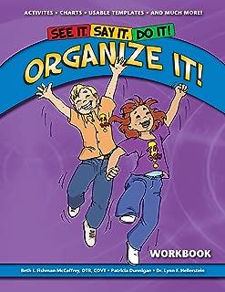 See It. Say It. Do It! ORGANIZE IT! Workbook