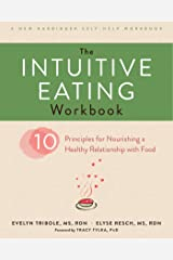The Intuitive Eating Workbook: Ten Principles for Nourishing a Healthy Relationship with Food (A New Harbinger Self-Help Workbook) Kindle Edition