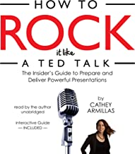 How to Rock It Like a TED Talk: The Insider's Guide to Prepare and Deliver Powerful Presentations