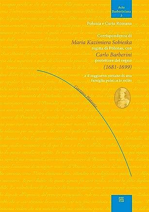 Corrispondenza di Maria Kazimiera Sobieska regina di Polonia con Carlo Barberini protettore del regno (1681-1699)