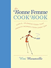 The Bonne Femme Cookbook: Simple, Splendid Food That French Women Cook Every Day