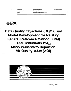 Data Quality Objectives (DQOs) and Model Development for Relating Federal Reference Method (FRM) and Continuous PM2.5 Measurements to Report an Air Quality Index (AQI) (English Edition)