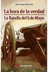 La hora de la verdad: La batalla del 5 de mayo Edición Kindle