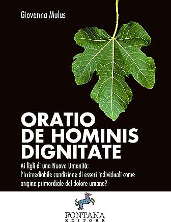 Oratio de Hominis Dignitate: Ai figli di una Nuova Umanità: l'irrimediabile condizione di esseri individuali come origine primordiale del dolore umano? (I Saggi)