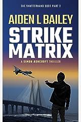 Strike Matrix: The Shatterhand Code Part 2 (Simon Ashcroft) Kindle Edition