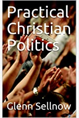 Practical Christian Politics Kindle Edition