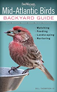 Mid-Atlantic Birds: Backyard Guide - Watching - Feeding - Landscaping - Nurturing - Virginia, West Virginia, Maryland, Del...