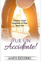 ¡Fue un Accidente!: Romance Juvenil Inesperado en Pleno Nueva York (Novela Romántica Juvenil) Versión Kindle