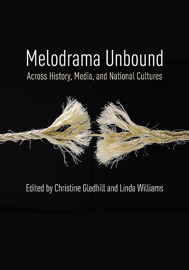 爆発する動かない素晴らしいですMelodrama Unbound: Across History, Media, and National Cultures (Film and Culture Series) (English Edition)