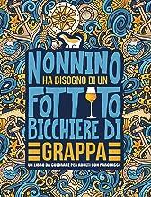 Nonnino ha bisogno di un fottuto bicchiere di grappa: Un libro da colorare per adulti con parolacce: Un libro antistress per i nonni (Italian Edition)