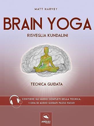 Brain Yoga. Risveglia Kundalini: Tecnica guidata