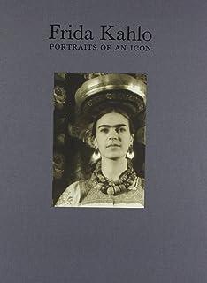 Frida Kahlo: Portraits 0f An Icon