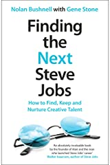 Finding the Next Steve Jobs: How to Find, Keep and Nurture Creative Talent Kindle Edition