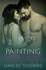 Painting Tomorrow (Kingsley Series Book 5) Kindle Edition
