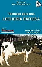 Técnicas para una lechería exitosa: Razas lecheras, crianza, enfermedades y producción láctea (Colección Bolivia Agropecua...