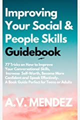 Improving Your Social & People Skills Guidebook: 77 Tricks on How to Improve Your Conversational Skills, Increase Self-Worth, Become More Confident and ... and Improvement Book 4) (English Edition) eBook Kindle