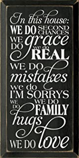 Wooden Sign: in This House: We do Second Chances. We do Grace. We do Real. We do Mistakes. We do I'm sorrys. We do hugs. We do Family. We do Love. (Black)