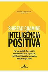 Inteligência positiva: Por que só 20% das equipes e dos indivíduos alcançam seu verdadeiro potencial e como você pode alcançar o seu eBook Kindle