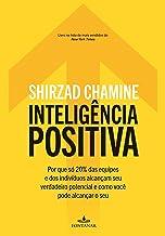 Inteligência positiva: Por que só 20% das equipes e dos indivíduos alcançam seu verdadeiro potencial e como você pode alca...