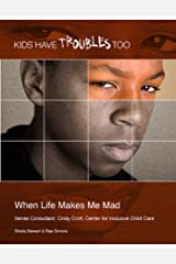 When Life Makes Me Mad (Kids Have Troubles Too) Kindle Edition