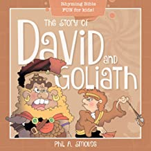 The Story of David and Goliath: Rhyming Bible Fun for Kids! (Oh, What God Will Go and Do!)