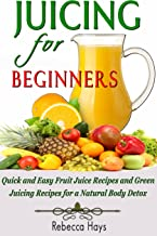Juicing for Beginners: The Essential Guide to Juicing Recipes for Weight Loss