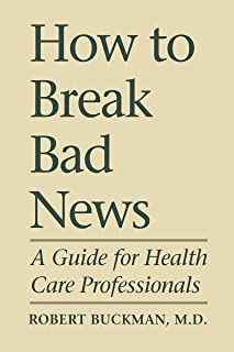 How To Break Bad News: A Guide for Health Care Professionals (Heritage)