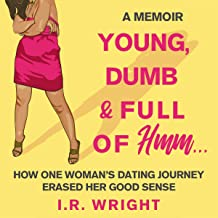 Young, Dumb & Full of Hmm...: How One Woman's Dating Journey Erased Her Good Sense: A Memoir