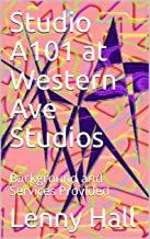 Studio A101  at Western Ave Studios: Background and Services Provided (English Edition)