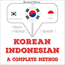 Korean – Indonesian. A complete method: I listen, I repeat, I speak - Korean