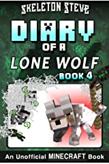 Diary of a Minecraft Lone Wolf (Dog) - Book 4: Unofficial Minecraft Diary Books for Kids, Teens, & Nerds - Adventure Fan Fiction Series (Skeleton Steve ... Diaries Collection - Dakota the Lone Wolf) Kindle Edition