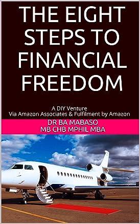 THE EIGHT STEPS TO FINANCIAL FREEDOM: A DIY Venture  Via Amazon Associates & Fulfilment by Amazon