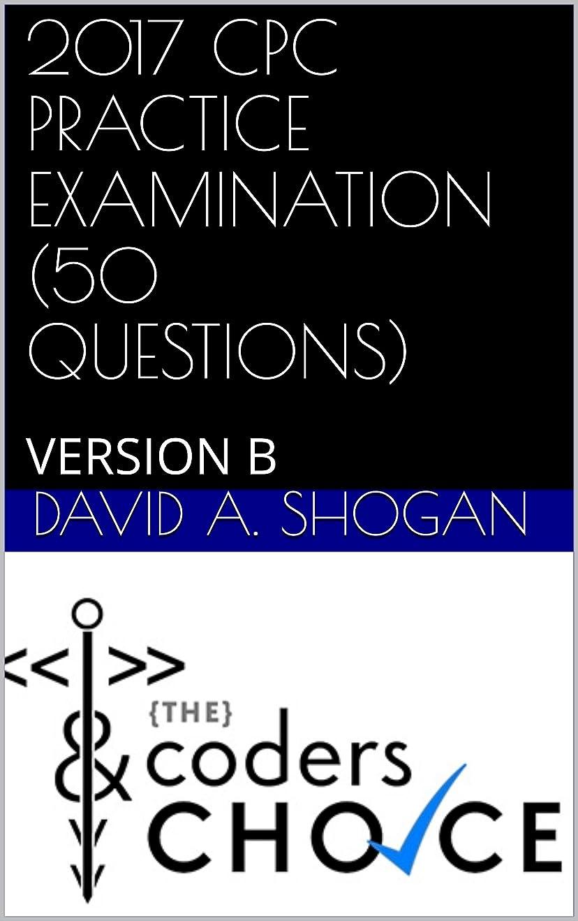 落ち着かないましいそうでなければ2017 CPC PRACTICE EXAMINATION (50 QUESTIONS): VERSION B (English Edition)