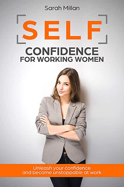 Self-Confidence for Working Women: Unleash Your Confidence and Become Unstoppable at Work (English Edition)