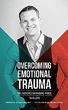 Overcoming Emotional Trauma: Life Beyond Survival Mode