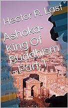 Ashoka-King Of Buddhism - Part 1