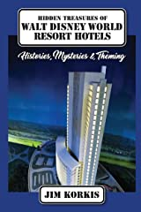 Hidden Treasures of Walt Disney World Resort Hotels: Histories, Mysteries & Theming Kindle Edition