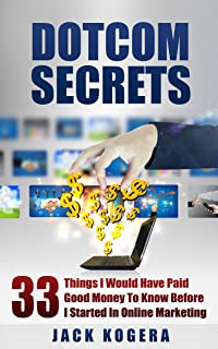 DOTCOM SECRETS: 33 Things I Would Have Paid Good Money To Know Before I Started In Online Marketing