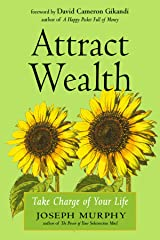 Attract Wealth: Take Charge of Your Life Kindle Edition