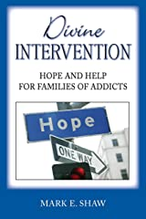 Divine Intervention: Hope and Help for Families of Addicts Kindle Edition