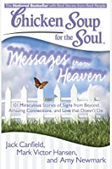 Chicken Soup for the Soul: Messages from Heaven: 101 Miraculous Stories of Signs from Beyond, Amazing Connections, and Love that Doesn't Die Kindle Edition