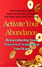 Activate Your Abundance: Remembering Your Power To Create What You Want