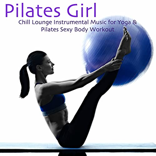 Pilates Girl - Chill Lounge Instrumental Music for Yoga ...